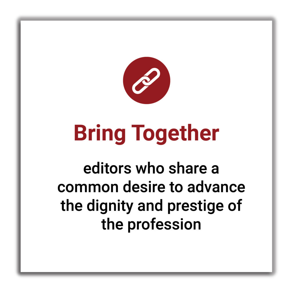 Bring Together editors who share a common desire to advance the dignity and prestige of the profession