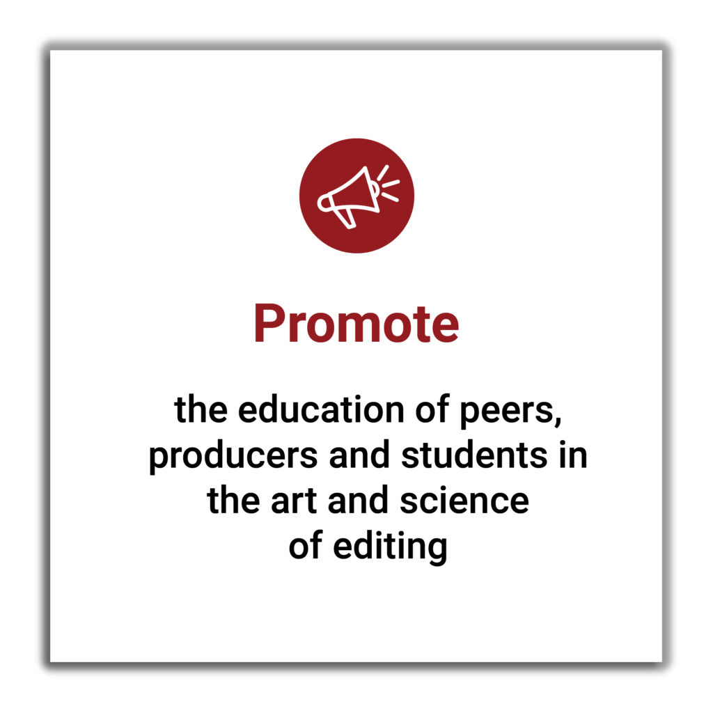 Promote the education of peers, producers and students in the art and science of editing