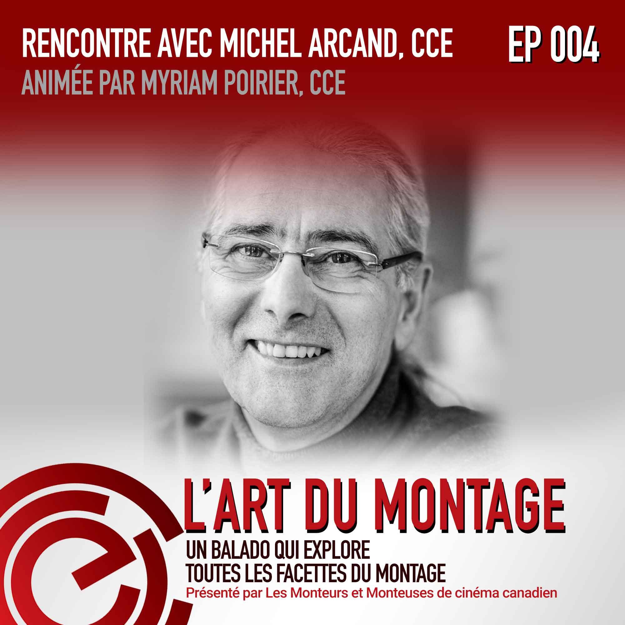 Épisode 004: L'art du Montage: Rencontre avec Michel Arcand, CCE, Interview with Michel Arcand, CCE