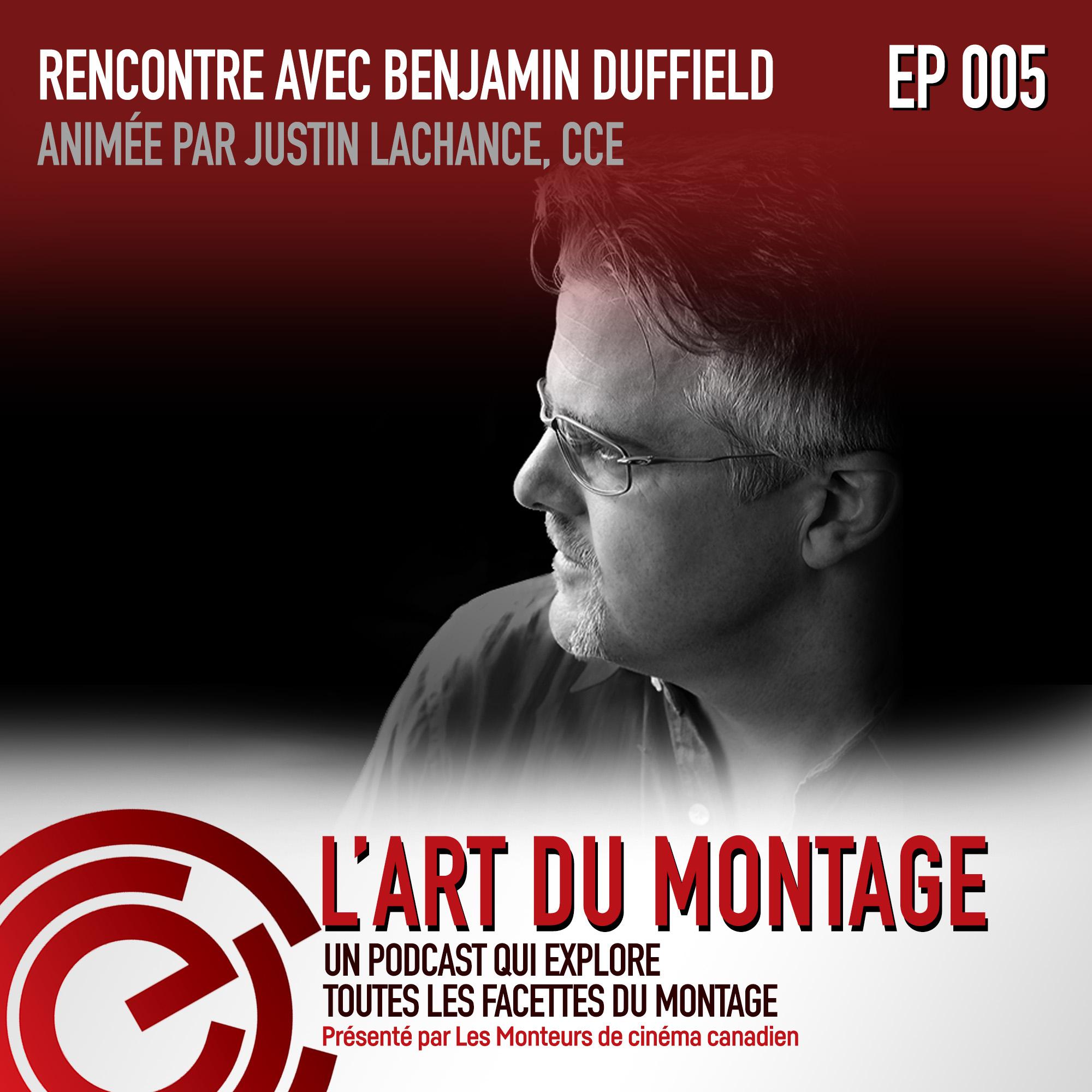 Épisode 005: L'art du Montage: Rencontre Avec Ben Duffield