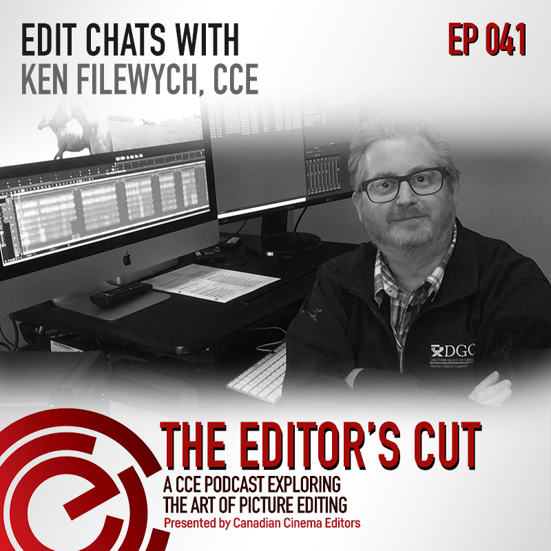 The Editor's Cut - Episode 041 - Edit Chats with Ken Filewych, CCE