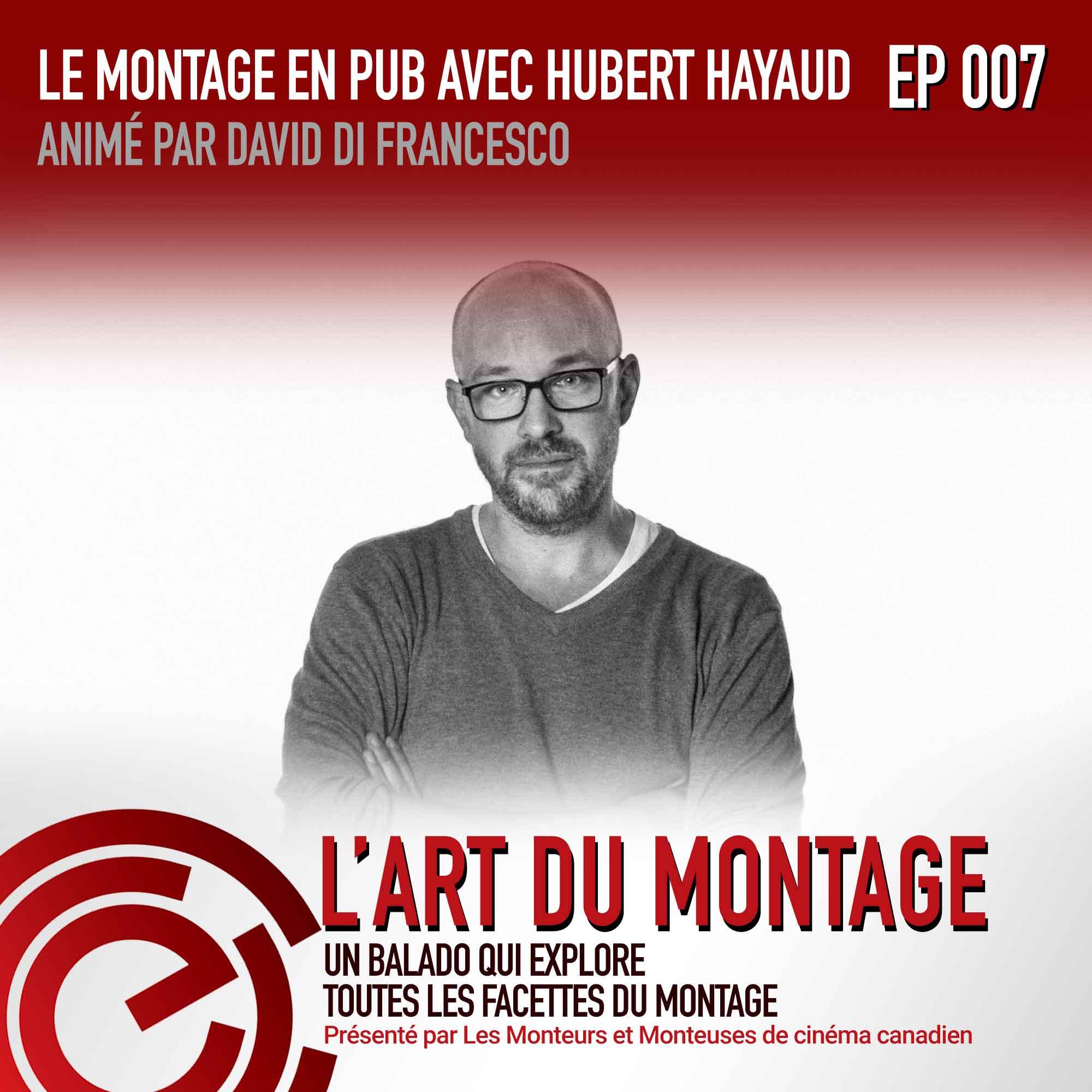 Episode 007: Le montage en Pub avec Hubert Hayaud